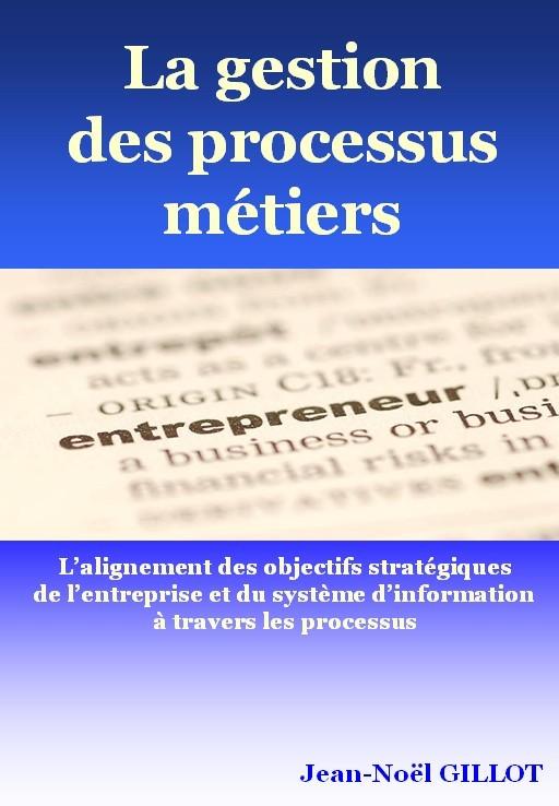 """""""La gestion des processus métiers"""" par Jean-Noël Gillot"""