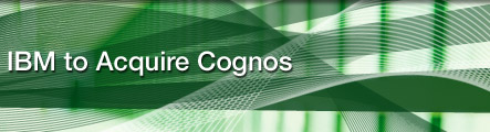 IBM to Acquire Cognos to Accelerate Information on Demand Business Initiative
